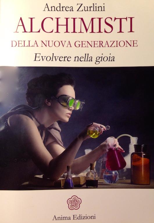 """""""ALCHIMISTI della nuova generazione. Evolvere nella gioia"""", Andrea Zurlini"""
